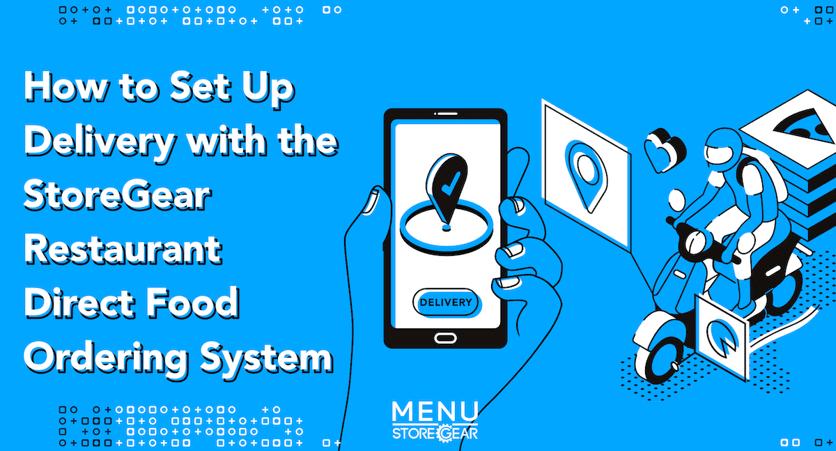 How to Set Up Delivery with the StoreGear Restaurant Direct Food Ordering System